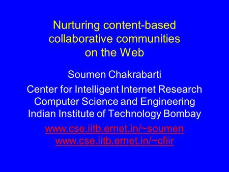 Nurturing content-based collaborative communities on the Web Soumen Chakrabarti Center for Intelligent Internet Research Computer Science and Engineering.