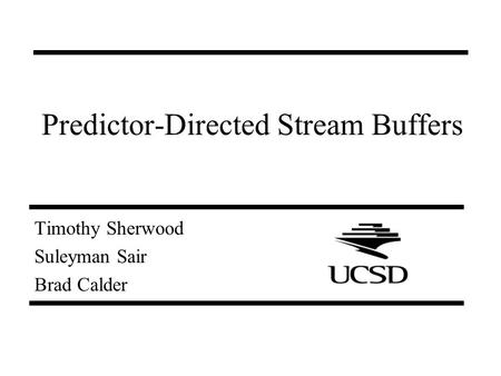 Predictor-Directed Stream Buffers Timothy Sherwood Suleyman Sair Brad Calder.