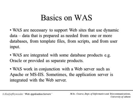 "M.Sc. Course, Dept. of Informatics and Telecommunications, University of Athens S.Hadjiefthymiades ""Web Application Servers"" Basics on WAS WAS are necessary."