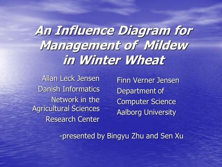 An Influence Diagram for Management of Mildew in Winter Wheat Allan Leck Jensen Danish Informatics Network in the Agricultural Sciences Research Center.