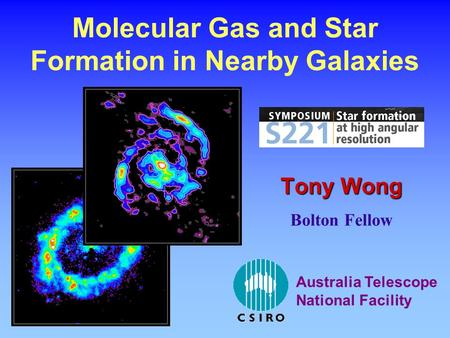 Molecular Gas and Star Formation in Nearby Galaxies Tony Wong Bolton Fellow Australia Telescope National Facility.