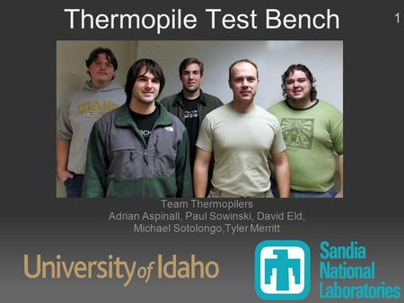 Thermopile Test Bench Team Thermopilers Adrian Aspinall, Paul Sowinski, David Eld, Michael Sotolongo,Tyler Merritt 1.