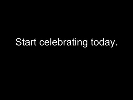 Start celebrating today.. Become a star. Set the standard.