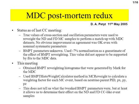 1/16 MDC post-mortem redux Status as of last CC meeting: –True values of cross-section and oscillation parameters were used to reweight the ND and FD MC.