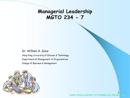 MGTO234-71 Dr. William A. Snow Hong Kong University of Science & Technology Department of Management of Organizations College of Business & Management.