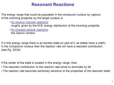 Resonant Reactions The energy range that could be populated in the compound nucleus by capture of the incoming projectile by the target nucleus is for.