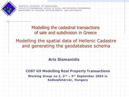 Modelling the spatial data of Hellenic Cadastre and generating the geodatabase schema Aris Sismanidis ARISTOTLE UNIVERSITY OF THESSALONIKI FACULTY OF ENGINEERING.