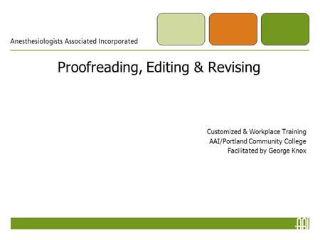 Proofreading, Editing & Revising Customized & Workplace <strong>Training</strong> AAI/Portland Community College Facilitated by George Knox.