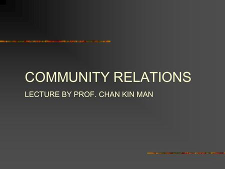 COMMUNITY RELATIONS LECTURE BY PROF. CHAN KIN MAN.