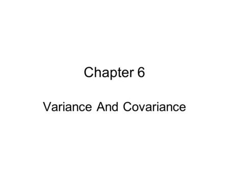 Chapter 6 Variance And Covariance. Studying sets of numbers as they are is unwieldy. It is usually necessary to reduce the sets in two ways: (1) by calculating.