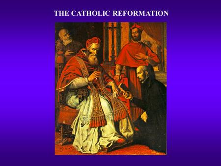 THE CATHOLIC REFORMATION. PRECEDENCE FOR CHANGE  Longstanding calls for reform  Conciliar movement revived  Fifth Lateran Council - 1512-1517  Council.