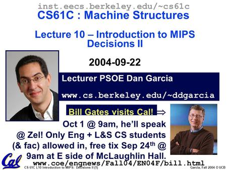 CS 61C L10 Introduction to MIPS: Decisions II (1) Garcia, Fall 2004 © UCB Lecturer PSOE Dan Garcia www.cs.berkeley.edu/~ddgarcia inst.eecs.berkeley.edu/~cs61c.