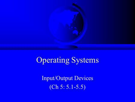 Operating Systems Input/Output Devices (Ch 5: 5.1-5.5)