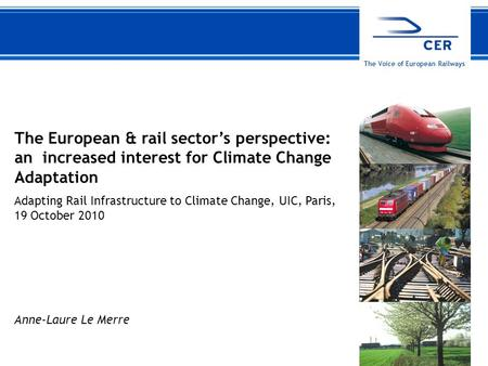 119 October 2010CER The Voice of European Railways The European & rail sector's perspective: an increased interest for Climate Change Adaptation Adapting.