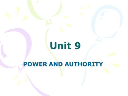 Unit 9 POWER AND AUTHORITY. 2 Power: is one's capacity to influence others, Authority: is the right to direct others. Source of power ( Types of power.
