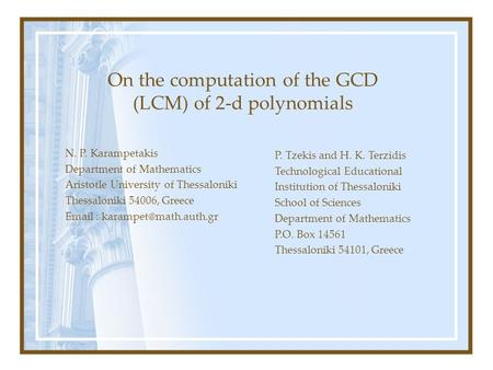 On the computation of the GCD (LCM) of 2-d polynomials N. P. Karampetakis Department of Mathematics Aristotle University of Thessaloniki Thessaloniki 54006,