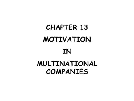 CHAPTER 13 MOTIVATION IN MULTINATIONAL COMPANIES.