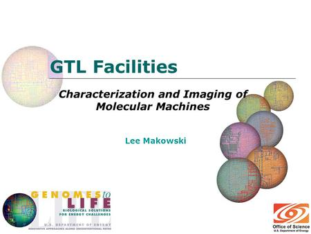 GTL Facilities Characterization and Imaging of Molecular Machines Lee Makowski.