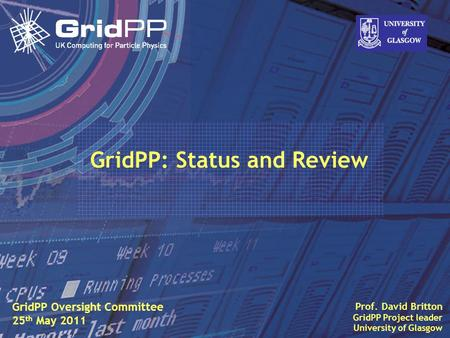 Slide David Britton, University of Glasgow IET, Oct 09 1 Prof. David Britton GridPP Project leader University of Glasgow GridPP Oversight Committee 25.