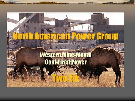 North American Power Group Western Mine-Mouth Coal-Fired Power Two Elk.
