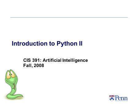 Introduction to Python II CIS 391: Artificial Intelligence Fall, 2008.