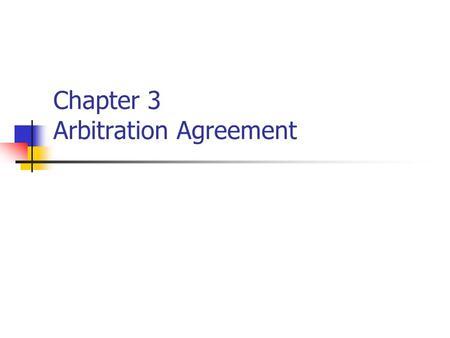 Chapter 3 Arbitration Agreement. Definition and Forms Agreement between the parties to submit their dispute for the settlement by arbitration Submission.
