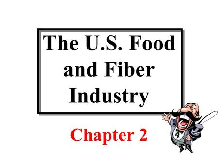 The U.S. Food and Fiber Industry Chapter 2. Discussion Topics Review of key measurement concepts before we start What is the food and fiber industry?