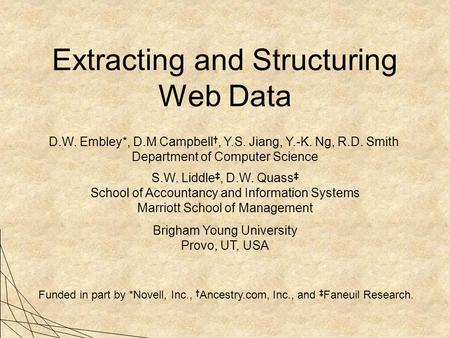 Extracting and Structuring Web Data D.W. Embley*, D.M Campbell †, Y.S. Jiang, Y.-K. Ng, R.D. Smith Department of Computer Science S.W. Liddle ‡, D.W.
