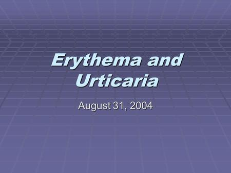 Erythema and Urticaria August 31, 2004. Flushing  Transient, diffuse redness of face/neck/trunk  Niacin, Calcium Channel Blockers, cyclosporine, chemotx,