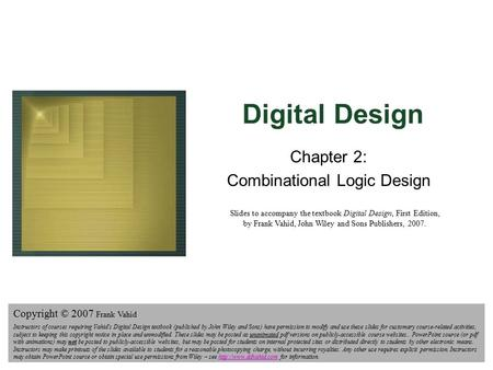 Digital Design Copyright © 2006 Frank Vahid 1 Digital Design Chapter 2: Combinational Logic Design Slides to accompany the textbook Digital Design, First.