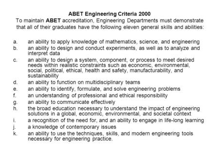ABET Engineering Criteria 2000 To maintain ABET accreditation, Engineering Departments must demonstrate that all of their graduates have the following.
