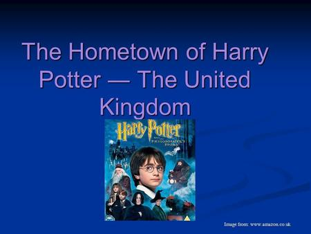The Hometown of Harry Potter ― The United Kingdom Image from: www.amazon.co.uk Image from: www.amazon.co.uk.