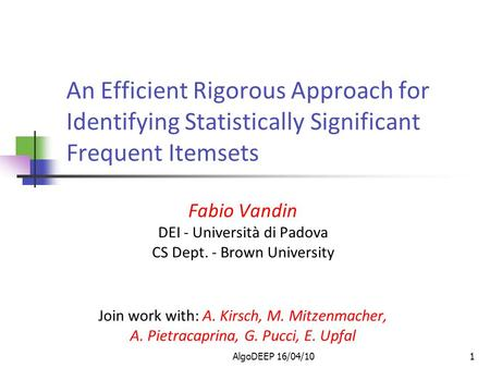 AlgoDEEP 16/04/101 An Efficient Rigorous Approach for Identifying Statistically Significant Frequent Itemsets Fabio Vandin DEI - Università di Padova CS.
