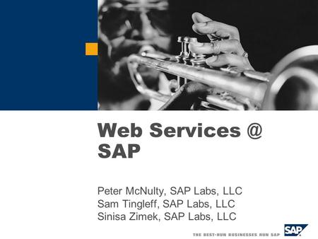 Web SAP Peter McNulty, SAP Labs, LLC Sam Tingleff, SAP Labs, LLC Sinisa Zimek, SAP Labs, LLC.