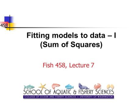 458 Fitting models to data – I (Sum of Squares) Fish 458, Lecture 7.