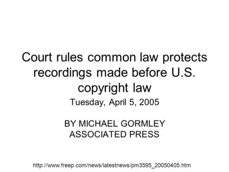 Court rules common law protects recordings made before U.S. copyright law Tuesday, April 5, 2005 BY MICHAEL GORMLEY ASSOCIATED PRESS