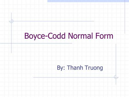 Boyce-Codd Normal Form By: Thanh Truong. Boyce-Codd Normal Form Eliminates all redundancy that can be discovered by functional dependencies But, we can.
