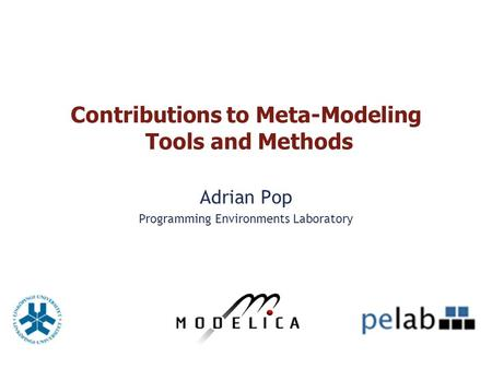 Contributions to Meta-Modeling Tools and Methods Adrian Pop Programming Environments Laboratory.