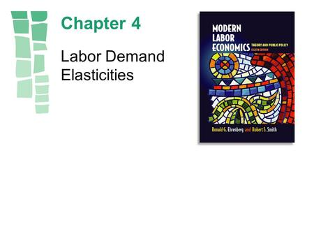 Chapter 4 Labor Demand Elasticities. Copyright © 2003 by Pearson Education, Inc.4-2 Figure 4.1 Relative Demand Elasticities.