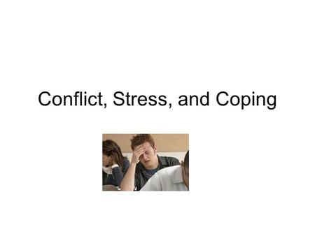 Conflict, Stress, and Coping. Anxiety - the feeling that something is wrong and disaster is imminent A. Typically accompanied by nervous behavior B. Not.