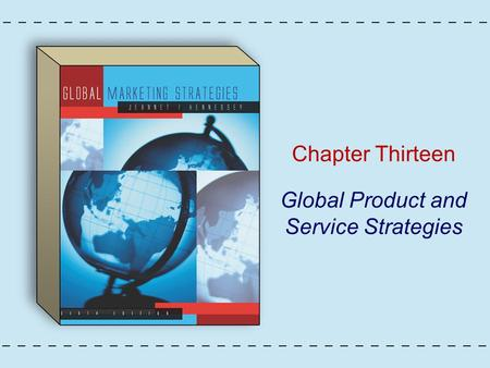 Chapter Thirteen Global Product and Service Strategies.