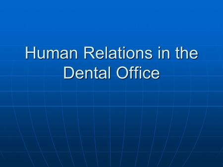 Human Relations in the Dental Office. The most important people in the dental practice are the patients. In a health care profession, it is not sufficient.