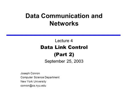 Data Communication and Networks Lecture 4 Data Link Control (Part 2) September 25, 2003 Joseph Conron Computer Science Department New York University