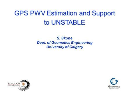 GPS PWV Estimation and Support to UNSTABLE GPS PWV Estimation and Support to UNSTABLE S. Skone Dept. of Geomatics Engineering University of Calgary.