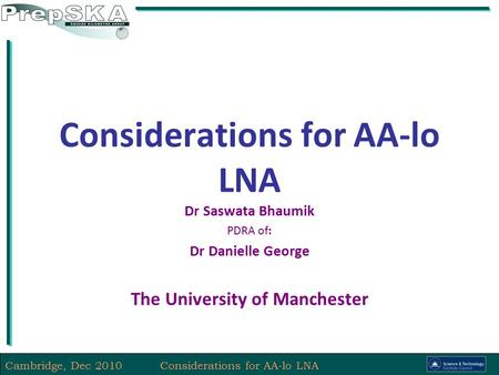Cambridge, Dec 2010Considerations for AA-lo LNA Dr Saswata Bhaumik PDRA of: Dr Danielle George The University of Manchester.