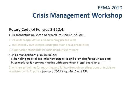 EEMA 2010 Crisis Management Workshop Rotary Code of Policies 2.110.4. Club and district policies and procedures should include: 1. volunteer application.
