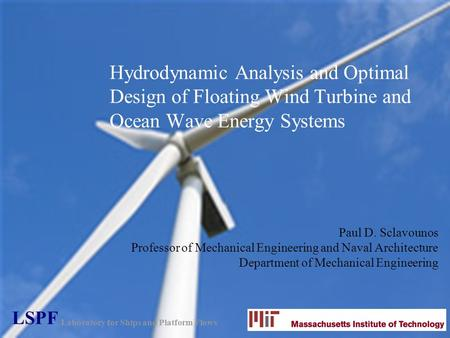 Hydrodynamic Analysis and Optimal Design of Floating Wind Turbine and Ocean Wave Energy Systems Paul D. Sclavounos Professor of Mechanical Engineering.