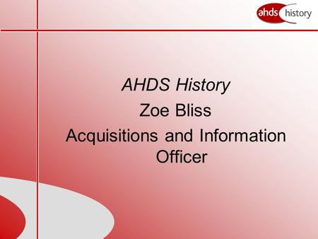 AHDS History Zoe Bliss Acquisitions and Information Officer.