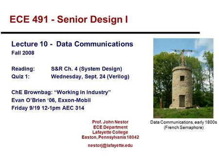 Prof. John Nestor ECE Department Lafayette College Easton, Pennsylvania 18042 ECE 491 - Senior Design I Lecture 10 - Data Communications.