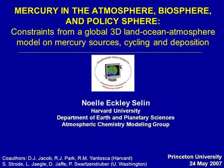 MERCURY IN THE ATMOSPHERE, BIOSPHERE, AND POLICY SPHERE: MERCURY IN THE ATMOSPHERE, BIOSPHERE, AND POLICY SPHERE: Constraints from a global 3D land-ocean-atmosphere.